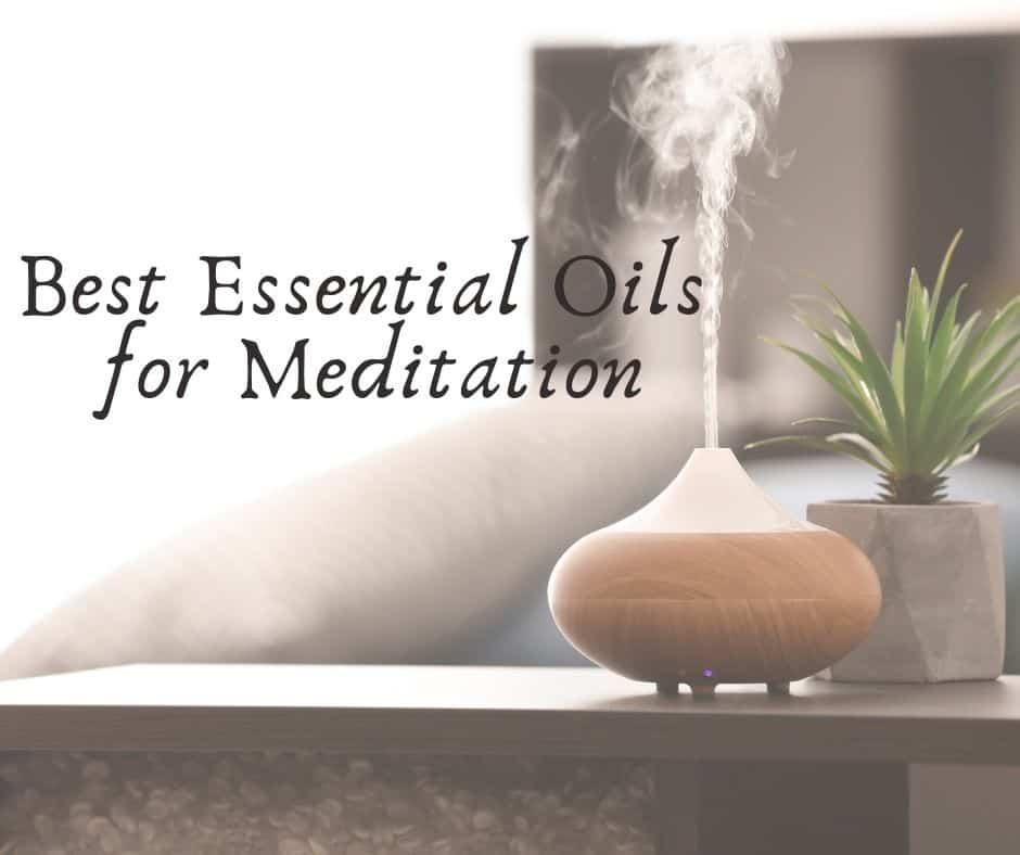 Best Essential Oils for Meditation